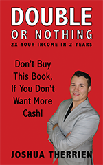 Double Or Nothing 2X Your Income In 2 Years Bloom