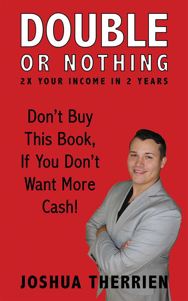 Double Or Nothing 2X Your Income In 2 Years